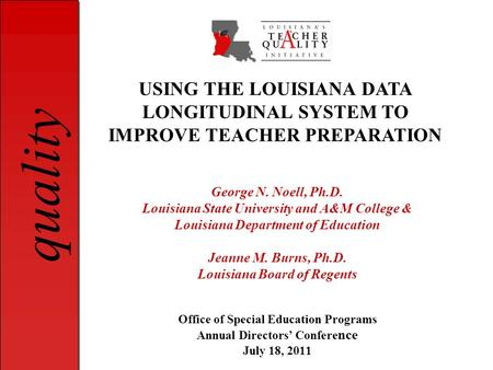 Quality George N. Noell, Ph.D. Louisiana State University and A&M College & Louisiana Department of Education Jeanne M. Burns, Ph.D. Louisiana Board of.