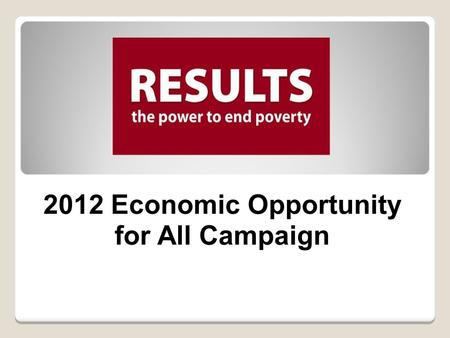 2012 Economic Opportunity for All Campaign. Tax Policies Create Wealth, But Who Benefits?  Unfortunately, current asset-building policy primarily rewards.