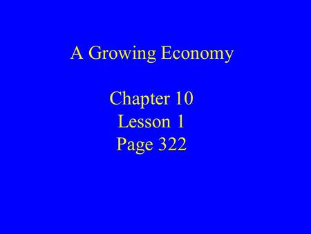 A Growing Economy Chapter 10 Lesson 1 Page 322. The Expansion of Industry Industries thrived: telephone companies, new phones, electric companies, large.