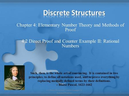 Chapter 4: Elementary Number Theory and Methods of Proof 4.2 Direct Proof and Counter Example II: Rational Numbers 1 Such, then, is the whole art of convincing.