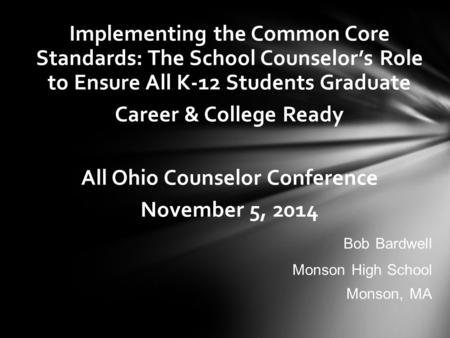 Implementing the Common Core Standards: The School Counselor's Role to Ensure All K-12 Students Graduate Career & College Ready All Ohio Counselor Conference.