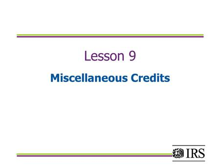 Lesson 9 Miscellaneous Credits. Objectives Determine eligibility for the Credit for the Elderly or the Disabled Calculate the Credit for the Elderly or.
