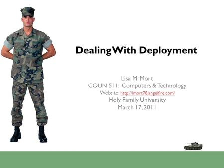 Dealing With Deployment Lisa M. Mort COUN 511: Computers & Technology Website:   Holy Family.
