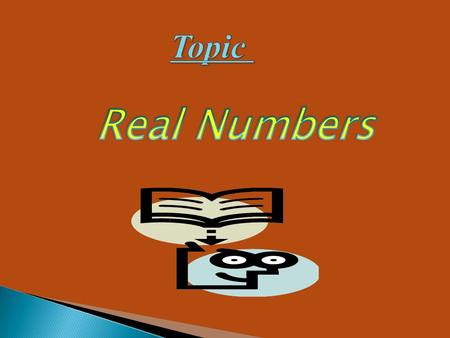 Topic Real Numbers.