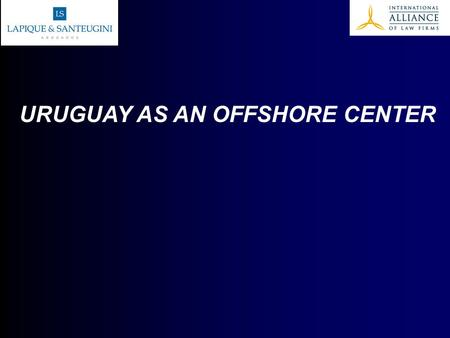 URUGUAY AS AN OFFSHORE CENTER. Why Uruguay? Main Characteristics of Uruguayan Corporations Corporations (SA) Free Zone Corporations (SAZF) Services Provided.