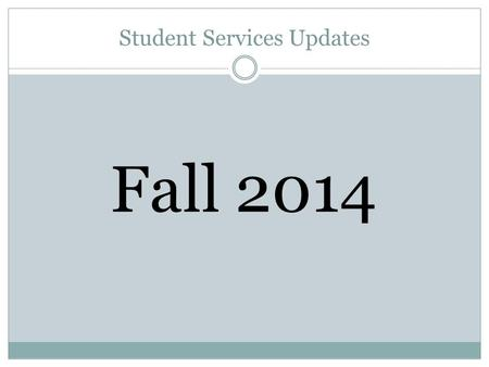 Student Services Updates Fall 2014. Grades Thank you for submitting your grades on time! Each semester we have stacks of petitions from students wanting: