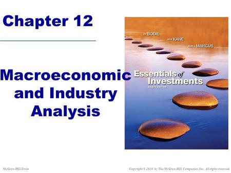 Macroeconomic and Industry Analysis Chapter 12 Copyright © 2010 by The McGraw-Hill Companies, Inc. All rights reserved.McGraw-Hill/Irwin.