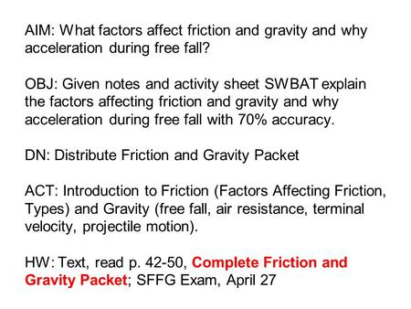 AIM: What factors affect friction and gravity and why acceleration during free fall? OBJ: Given notes and activity sheet SWBAT explain the factors affecting.