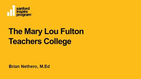 The Mary Lou Fulton Teachers College Brian Nethero, M.Ed.