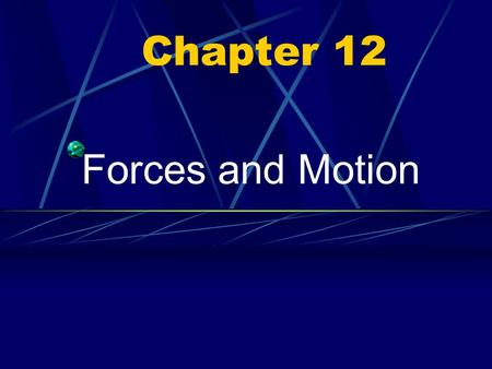 Chapter 12 Forces and Motion.