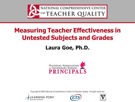 Copyright © 2009 National Comprehensive Center for Teacher Quality. All rights reserved. Measuring Teacher Effectiveness in Untested Subjects and Grades.