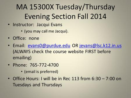 MA 15300X Tuesday/Thursday Evening Section Fall 2014 Instructor: Jacqui Evans (you may call me Jacqui). Office: none   OR