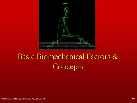 © 2007 McGraw-Hill Higher Education. All rights reserved 3-1 Basic Biomechanical Factors & Concepts.