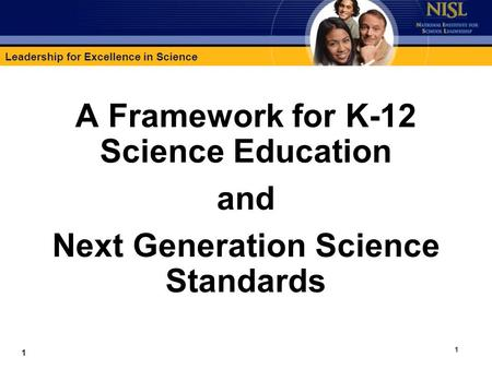 Leadership for Excellence in Science 1 A Framework for K-12 Science Education and Next Generation Science Standards 1.