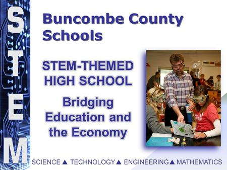 Buncombe County Schools SCIENCE   TECHNOLOGY   ENGINEERING  MATHEMATICS.