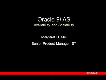 1 Oracle 9i AS Availability and Scalability Margaret H. Mei Senior Product Manager, ST.