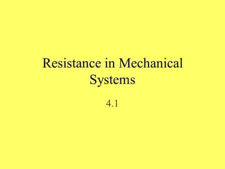 Resistance in Mechanical Systems 4.1. Newton's Second Law of Motion The acceleration of an object is directly proportional to the net force acting on.