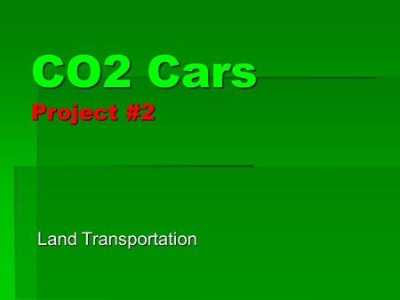 CO2 Cars Project #2 Land Transportation. Objectives By the end of the unit, the students will be able to: 1.State what Friction and Rolling Friction are.
