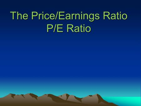 The Price/Earnings Ratio P/E Ratio. 2 What everybody knows about the P/E ratio Widely used stock measure Definition: P/E = Price (in dollars /share) divided.