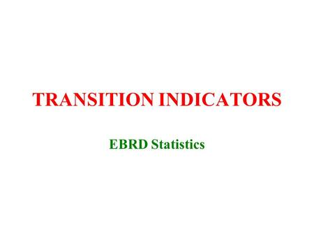 TRANSITION INDICATORS EBRD Statistics. Structural Indicators - 1 ENTERPRISES Privatisation revenues (cumulative, in per cent of GDP) Private sector share.