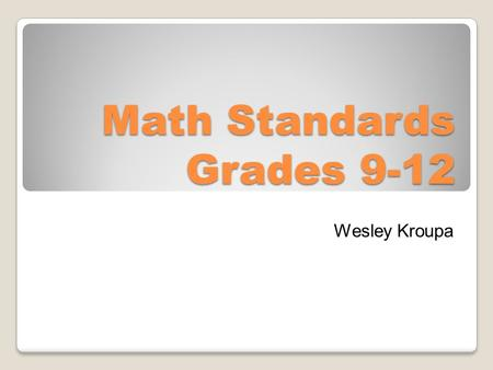 Math Standards Grades 9-12 Wesley Kroupa. -Use procedures to transform algebraic expressions. 9-12.A.1.1. Example: Simplify 3(x + 5) − 2(7 − 2x) Example: