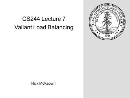 Nick McKeown CS244 Lecture 7 Valiant Load Balancing.