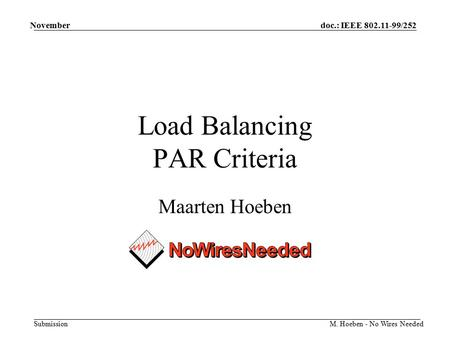 Doc.: IEEE 802.11-99/252 Submission November M. Hoeben - No Wires Needed Load Balancing PAR Criteria Maarten Hoeben.