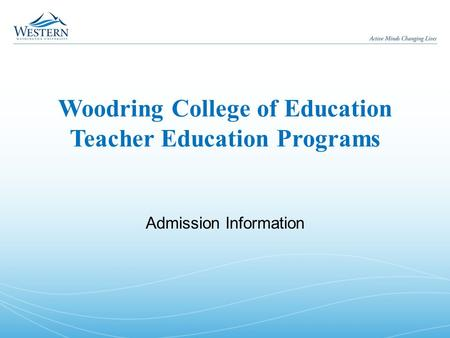 Woodring College of Education Teacher Education Programs Admission Information.