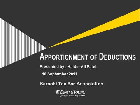 A PPORTIONMENT OF D EDUCTIONS Karachi Tax Bar Association Presented by : Haider Ali Patel 10 September 2011.
