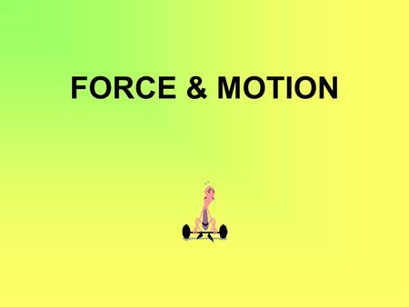 FORCE & MOTION. Force & Motion I. Force A. Def. – a push or pull B. Measured in Newtons (n) – by a spring scale.