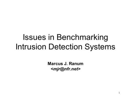 1 Issues in Benchmarking Intrusion Detection Systems Marcus J. Ranum.
