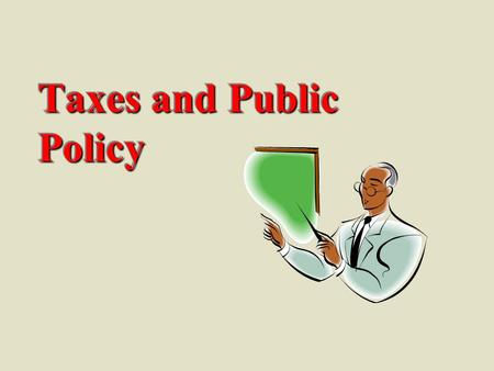 Taxes and Public Policy. Role of Government Provide society with a set of public goods and services. Provide society with a set of public goods and services.