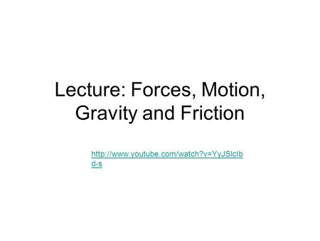 Lecture: Forces, Motion, Gravity and Friction  d-s.