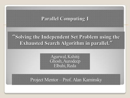 """Solving the Independent Set Problem using the Exhausted Search Algorithm in parallel."" Parallel Computing I."