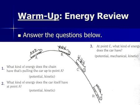 Warm-Up: Energy Review Answer the questions below. Answer the questions below. 1. 2. 3.