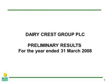 1 DAIRY CREST GROUP PLC PRELIMINARY RESULTS For the year ended 31 March 2008.