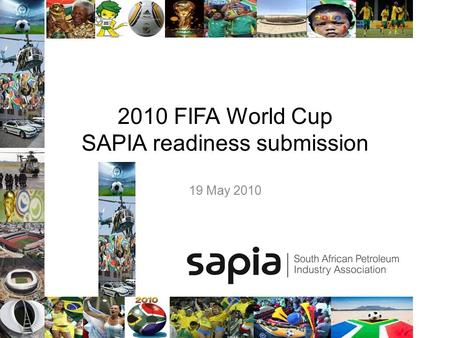 2010 FIFA World Cup SAPIA readiness submission 19 May 2010.