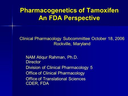 Pharmacogenetics of Tamoxifen An FDA Perspective