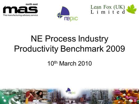 NE Process Industry Productivity Benchmark 2009 10 th March 2010.