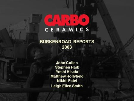 BURKENROAD REPORTS 2003 John Cullen Stephen Haik Yoshi Hisata Matthew Hollyfield Nikhil Patel Leigh Ellen Smith.