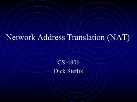 Network Address Translation (NAT) CS-480b Dick Steflik.
