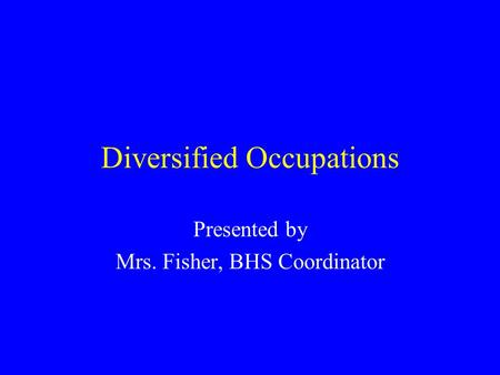 Diversified Occupations Presented by Mrs. Fisher, BHS Coordinator.