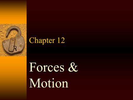 "Chapter 12 Forces & Motion Forces  ""a push or a pull""  A force can start an object in motion or change the motion of an object.  A force gives energy."