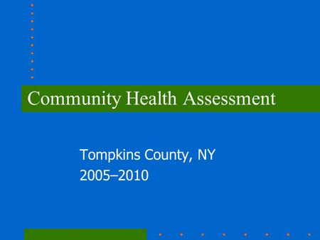 Community Health Assessment Tompkins County, NY 2005–2010.