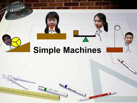 Simple Machines. What is a Simple Machine? A simple machine is a device that helps to accomplish a task by redirecting or alleviating some of the work.