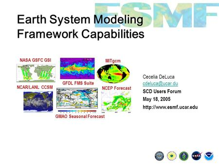 Earth System Modeling Framework Capabilities Cecelia DeLuca  SCD Users Forum May 18, 2005  GMAO.