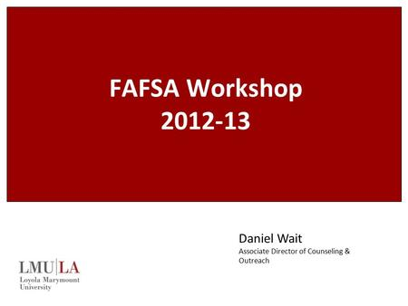 FAFSA Workshop 2012-13 Daniel Wait Associate Director of Counseling & Outreach.