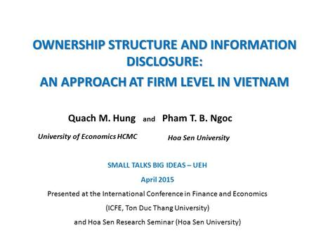 OWNERSHIP STRUCTURE AND INFORMATION DISCLOSURE: AN APPROACH AT FIRM LEVEL IN VIETNAM Quach M. Hung and Pham T. B. Ngoc University of Economics HCMC Hoa.