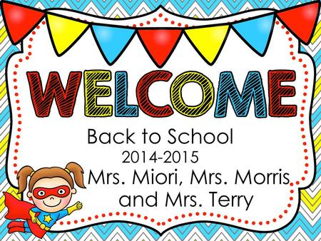 Back to School 2014-2015 Mrs. Miori, Mrs. Morris and Mrs. Terry.