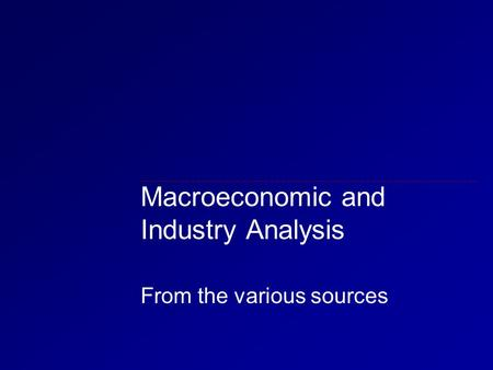 Macroeconomic and Industry Analysis From the various sources.